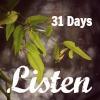 31 Days to Listen